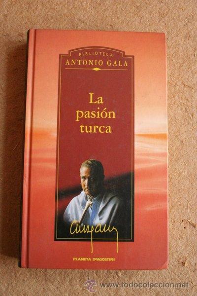 LA PASIÓN TURCA. ANTONIO GALA. BIBLIOTECA ANTONIO GALA. (Libros de Segunda Mano (posteriores a 1936) - Literatura - Narrativa - Novela Romántica)