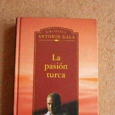 Libros de segunda mano: LA PASIÓN TURCA. ANTONIO GALA. BIBLIOTECA ANTONIO GALA.. Lote 46434030