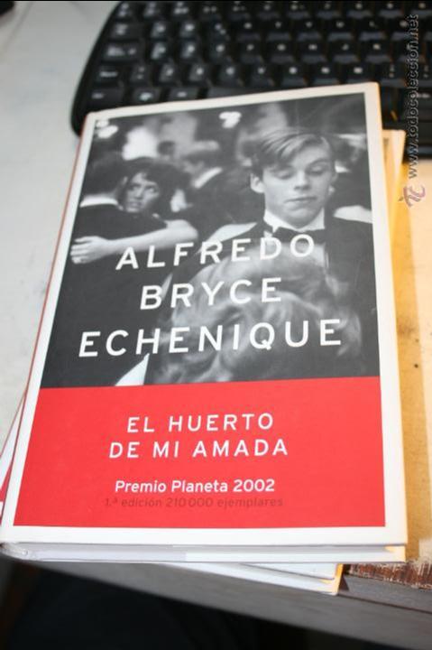 EL HUERTO DE MI AMADA, ALFREDO BRYCE ECHENIQUE PREMIO PLANETA 2002 EDITA PLANETA 1ª EDICION 2002 (Libros de Segunda Mano (posteriores a 1936) - Literatura - Narrativa - Novela Romántica)