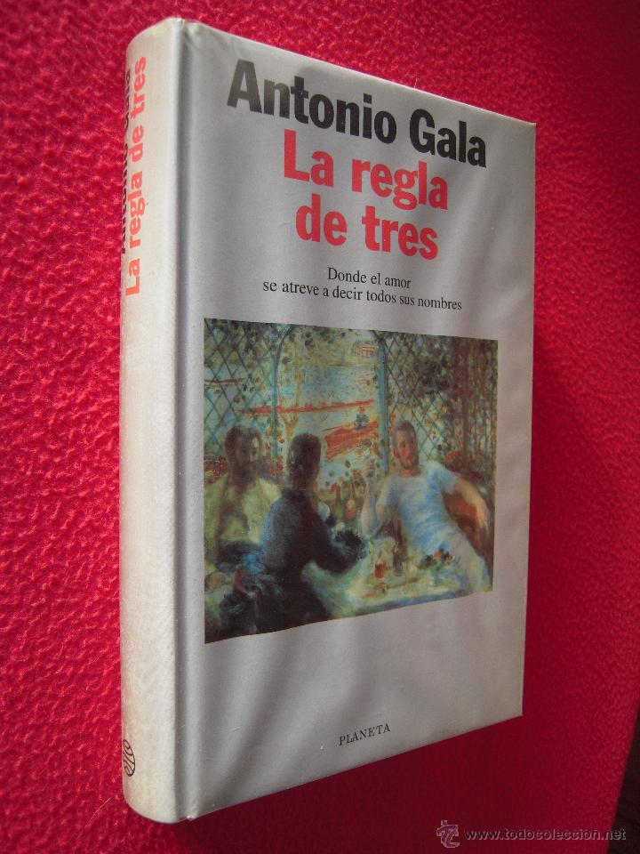 LA REGLA DE TRES - ANTONIO GALA (Libros de Segunda Mano (posteriores a 1936) - Literatura - Narrativa - Novela Romántica)