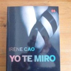 Libros de segunda mano: YO TE MIRO. IRENE CAO. PUNTO DE BOLSILLO 2014 340 PAG. Lote 47802428