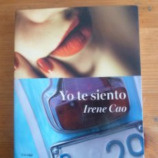 Libros de segunda mano: YO TE SIENTO. IRENE CAO. ED. SUMA. 2013 292 PAG. Lote 47808032