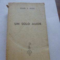 Libros de segunda mano: LIBRO Nº 170 - UN SOLO AMOR - PEARL S. BUCK. Lote 47830585