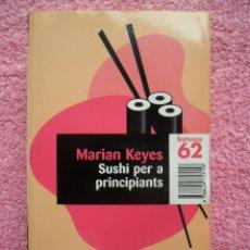 Libros de segunda mano: SUSHI PER A PRINCIPIANTS EDICIONS 62 2003 MARIAN KEYES BUTXACA 160 1. Lote 48420675