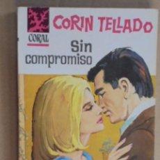 Libros de segunda mano: SIN COMPROMISO - CORIN TELLADO - CORAL Nº 287 - MUY BUEN ESTADO - 1963 - 1ª EDICION. Lote 48577512