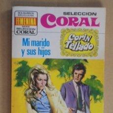 Libros de segunda mano: MI MARIDO Y SUS HIJOS - CORIN TELLADO / CORAL 387 - 2ª EDICION 1975 - MUY NUEVA !!. Lote 48599510