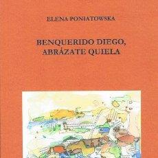 Libros de segunda mano: BENQUERIDO DIEGO, ABRÁZATE QUIELA. ELENA PONIATOWSKA. Lote 189137927