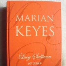 Libros de segunda mano: LUCY SULLIVAN SE CASA. KEYES, MARIAN. 2003. Lote 49193989