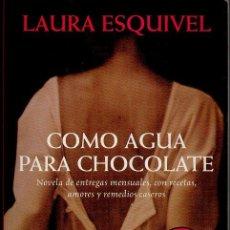 Libros de segunda mano: COMO AGUA PARA CHOCOLATE. LAURA ESQUIVEL. DEBOLSILLO, 15ª EDICIÓN, 2009. Lote 49215469