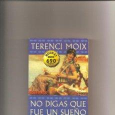 Libros de segunda mano: 1882. TERENCI MOIX. NO DIGAS QUE FUE UN SUEÑO. Lote 49694354
