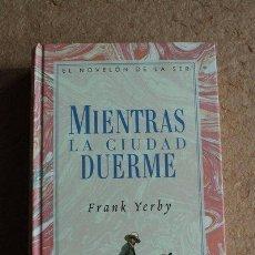 Libros de segunda mano: MIENTRAS LA CIUDAD DUERME. FRANK YERBY. EL NOVELÓN DE LA SER.. Lote 50026538