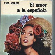 Libros de segunda mano: EL AMOR A LA ESPAÑOLA, PAUL WERRIE, SAGITARIO BARCELONA 1971, 270 PÁGS, RÚSTICA, 20X25CM. Lote 50087257
