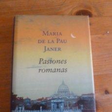 Libros de segunda mano: PASIONES ROMANAS. MARIA DE LA PAU JANER. CIRCULO DE LECTORES. 2006 397PAG. Lote 50687292
