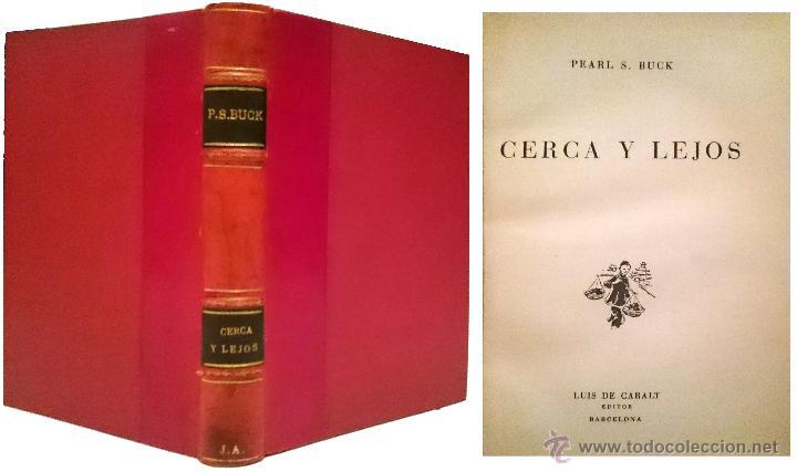 CERCA Y LEJOS / PEARL S. BUCK. 1ª ED. (Libros de Segunda Mano (posteriores a 1936) - Literatura - Narrativa - Novela Romántica)