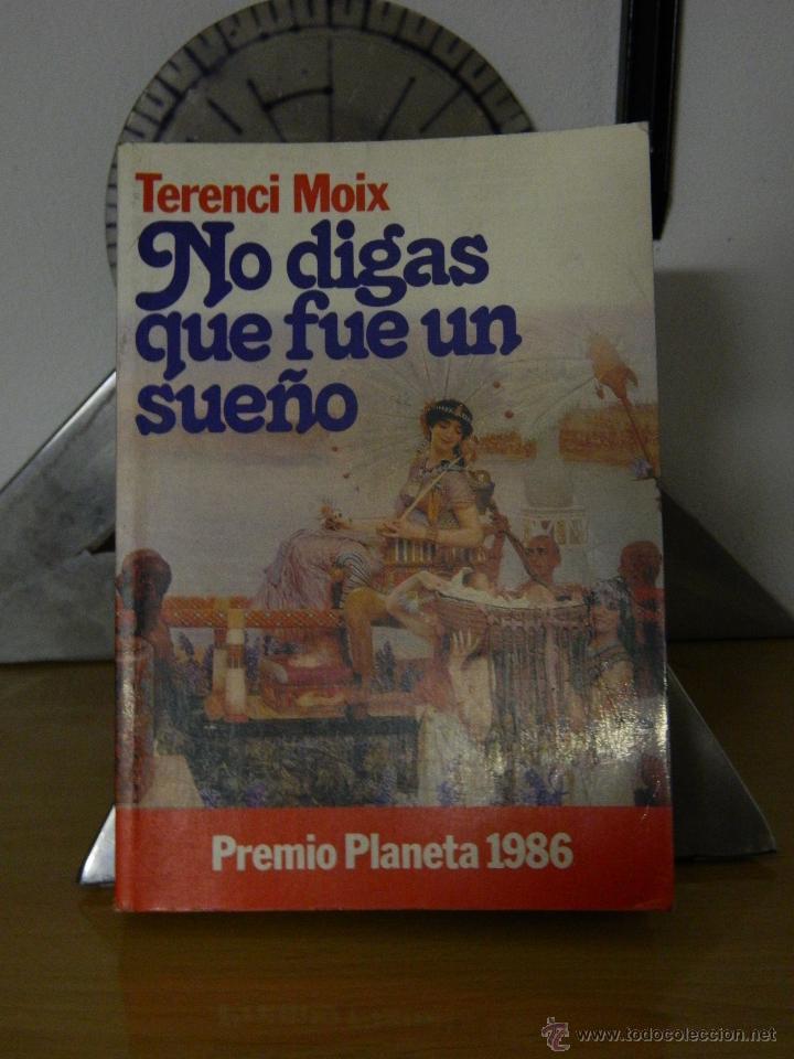 NO DIGAS QUE FUE UN SUEÑO - TERENCI MOIX - 1986 (Libros de Segunda Mano (posteriores a 1936) - Literatura - Narrativa - Novela Romántica)