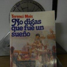 Libros de segunda mano: NO DIGAS QUE FUE UN SUEÑO - TERENCI MOIX - 1986. Lote 53677164