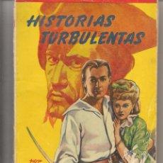 Libros de segunda mano: FAMOSAS NOVELAS. Nº 55. HISTORIAS TURBULENTAS. RAFAEL SABATINI. MOLINO. 1951. (P/D33). Lote 113171059