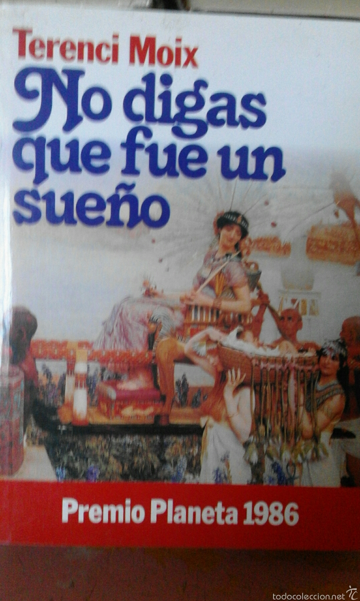 NO DIGAS QUE FUE UN SUEÑO - TERENCI MOIX (Libros de Segunda Mano (posteriores a 1936) - Literatura - Narrativa - Novela Romántica)