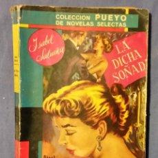 Libros de segunda mano: LA DICHA SOÑADA DE ISABEL SALUEÑA PAESA - 1954 - COLECCIÓN PUEYO - Nº 541 - RARO. Lote 55001261