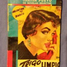 Libros de segunda mano: TRIGO LIMPIO DE VALENTINA DEL BARCO - 1958 - COLECCIÓN PUEYO - Nº 669 - RARO. Lote 55001278