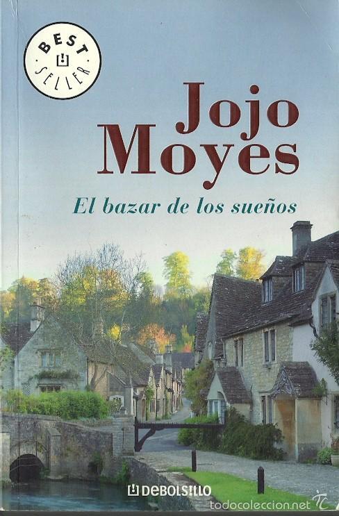 JOJO MOYES-EL BAZAR DE LOS SUEÑOS.DEBOLSILLO.2007. (Libros de Segunda Mano (posteriores a 1936) - Literatura - Narrativa - Novela Romántica)