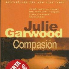 Libros de segunda mano: JULIE GARWOOD- COMPASIÓN.SEDA.VERGARA.RUSTICA CON SOLAPAS.2005.. Lote 56688804