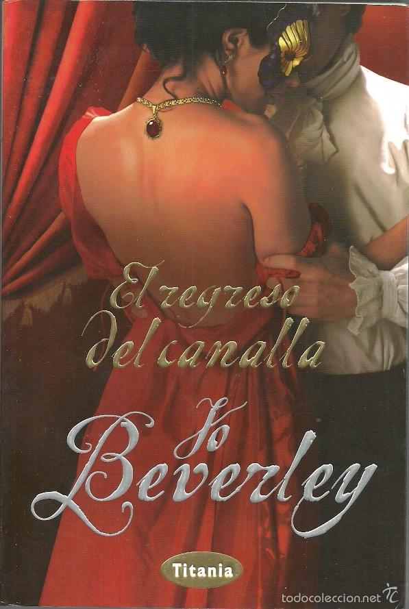 JO BEVERLEY-EL REGRESO DEL CANALLA.TITANIA.2010. (Libros de Segunda Mano (posteriores a 1936) - Literatura - Narrativa - Novela Romántica)
