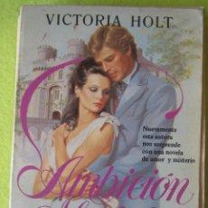 Libros de segunda mano: AMBICIÓN MORTAL _ VICTORIA HOLT. Lote 56886091