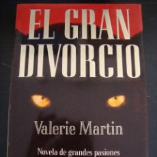 Libros de segunda mano: EL GRAN DIVORCIO. VALERIE MARTIN. PLANETA. TRADUCCION DE TERESA CAMPRODON.. Lote 56960219