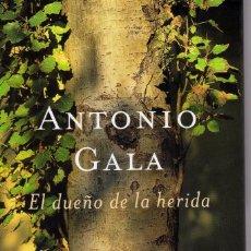 Libros de segunda mano: EL DUEÑO DE LA HERIDA, DE ANTONIO GALA. ED. PLANETA TAPA DURA CON SOBRETAPA. Lote 57031942