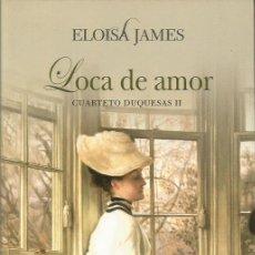 Libros de segunda mano: LOCA DE AMOR - CUARTETO DUQUESAS 2 (ELOISA JAMES) - SUMA DE LIBROS - IMPECABLE. Lote 57508965