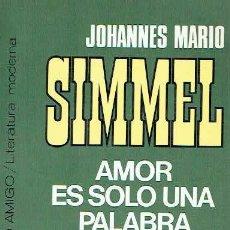 Libros de segunda mano: AMOR ES SOLO UNA PALABRA. JOHANNES MARIO SIMMEL.. Lote 57523297