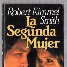 Libros de segunda mano: LA SEGUNDA MUJER. ROBERT KIMMEL SMITH. CIRCULO DE LECTORES. BARCELONA, 1985. 287PAGS. 20,5X13CM. Lote 57872087