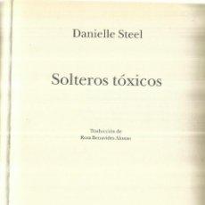 Libros de segunda mano: SOLTEROS TÓXICOS. DANIELLE STEEL. CÍRCULO DE LECTORES. BARCELONA. 2007. Lote 58390264