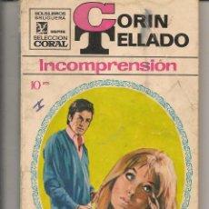 Libros de segunda mano: SELECCIÓN CORAL. Nº 131. INCOMPRENSIÓN. CORÍN TELLADO. BRUGUERA. (P/D73). Lote 58539101