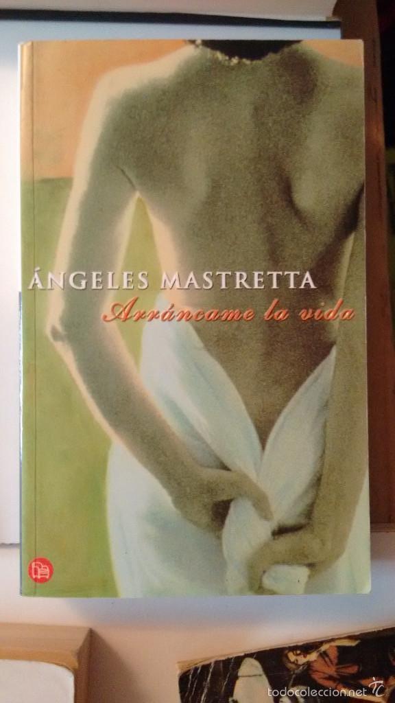 ARRANCAME LA VIDA DE ANGELES MASTRETTA (Libros de Segunda Mano (posteriores a 1936) - Literatura - Narrativa - Novela Romántica)