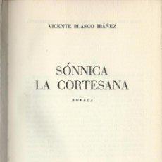 Libros de segunda mano: VICENTE BLASCO IBÁÑEZ: SÓNNICA, LA CORTESANA. PLANETA 1958. Lote 59188475