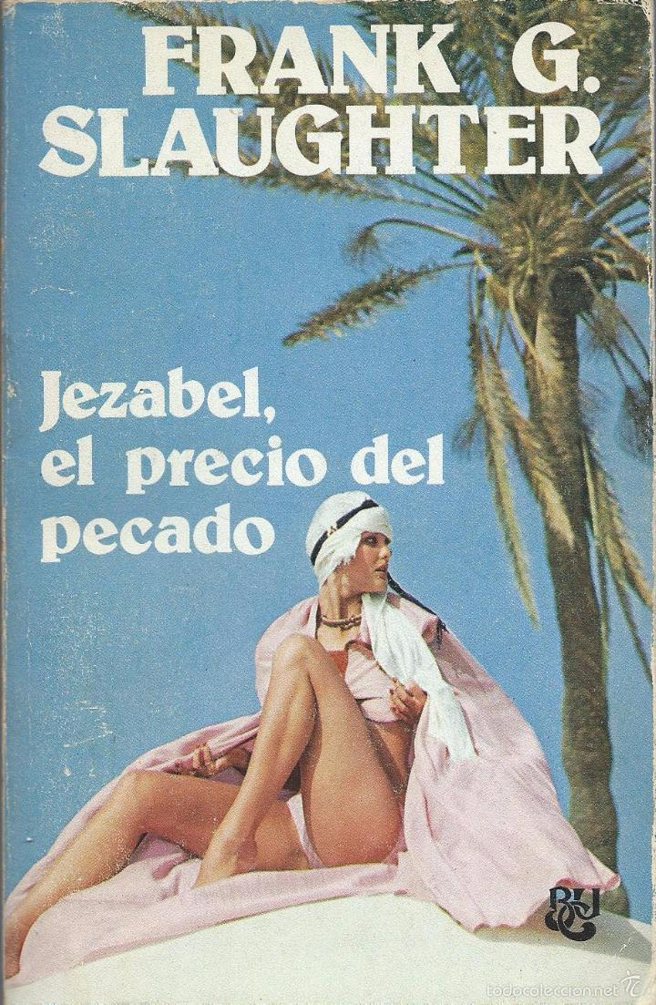 FRANK G. SLAUGHTER: JEZABEL, EL PRECIO DEL PECADO. CARALT, 1ª EDICIÓN NOVIEMBRE 1975 (Libros de Segunda Mano (posteriores a 1936) - Literatura - Narrativa - Novela Romántica)