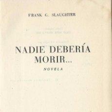 Libros de segunda mano: FRANK G. SLAUGHTER: NADIE DEBERÍA MORIR. PLANETA 3ª EDICIÓN MAYO 1956. Lote 59630459
