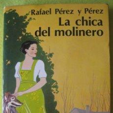 Libros de segunda mano: LA CHICA DEL MOLINERO _ RAFAEL PÉREZ Y PÉREZ. Lote 59809216