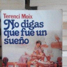 Libros de segunda mano: NO DIGAS QUE FUE UN SUEÑO - TERENCI MOIX. Lote 60116519