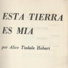 Libros de segunda mano: ESTA TIERRA ES MÍA, DE ALICIA TISDALE HOBART. PLAZA&JANÉS EDITORES, 1ª EDICIÓN JULIO 1960. Lote 60863555