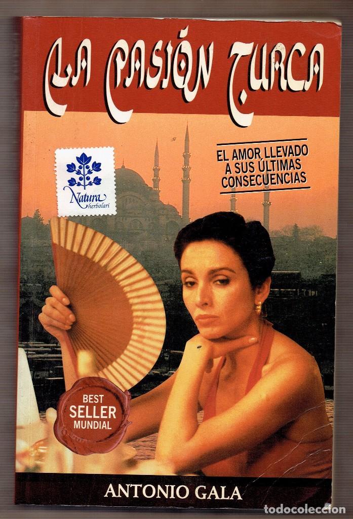LA PASIÓN TURCA / ANTONIO GALA (Libros de Segunda Mano (posteriores a 1936) - Literatura - Narrativa - Novela Romántica)