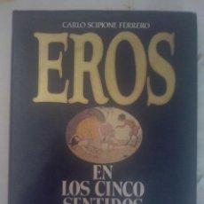 Libros de segunda mano: EROS EN LOS CINCO SENTIDOS DE CARLO SCIPIONE 1ª EDICION DE 1989. Lote 65611430