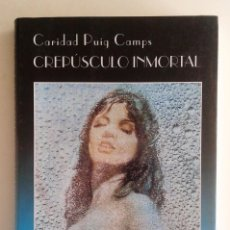 Libros de segunda mano: CARIDAD PUIG CAMPS - CREPÚSCULO INMORTAL 1ª EDICIÓN 1997 (EROTISMO). Lote 65663230