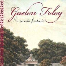 Libros de segunda mano: GAELEN FOLEY-SU SECRETA FANTASÍA.PLAZA & JANÉS.2009.. Lote 80777102