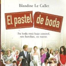 Libros de segunda mano: BLANDINE LE CALLET-EL PASTEL DE BODA:SU BODA ESTÁ BAJO CONTROL,SUS FAMILIAS,NO TANTO.2010.. Lote 71752127