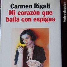 Libros de segunda mano: CARMEN RIGALT - MI CORAZÓN QUE BAILA CON ESPIGAS - PLANETA. Lote 72995255