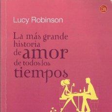 Libros de segunda mano: LUCY ROBINSON-LA MÁS GRANDE HISTORIA DE AMOR DE TODOS LOS TIEMPOS.PUNTO DE LECTURA.2012.. Lote 74486087