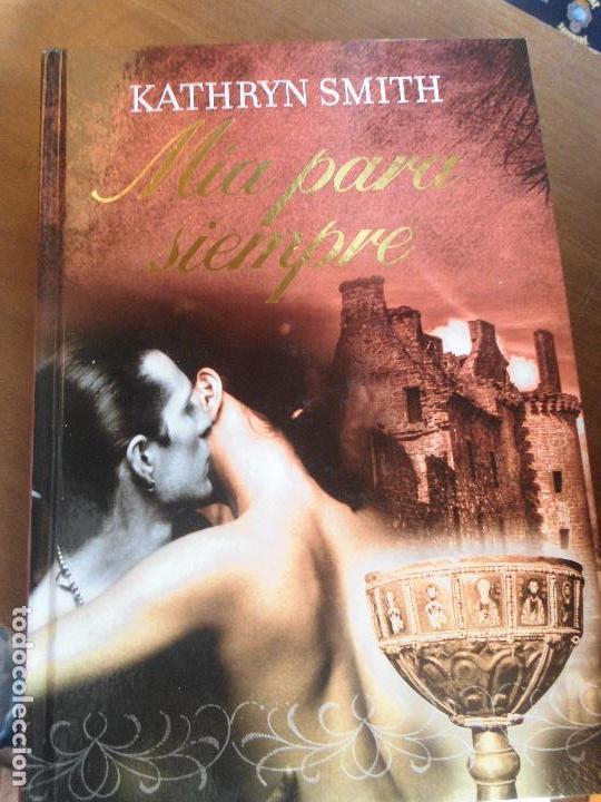 LIBRO MÍA PARA SIEMPRE KATHRYN SMITH 2010 RBA TAPA DURA L-13647 (Libros de Segunda Mano (posteriores a 1936) - Literatura - Narrativa - Novela Romántica)